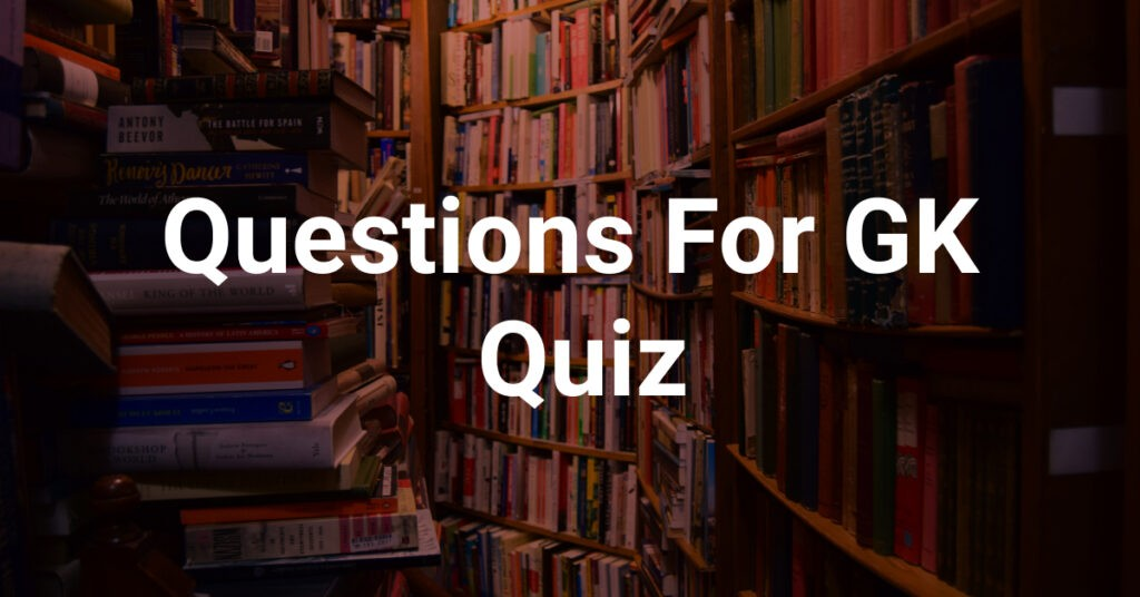 Questions for GK quiz