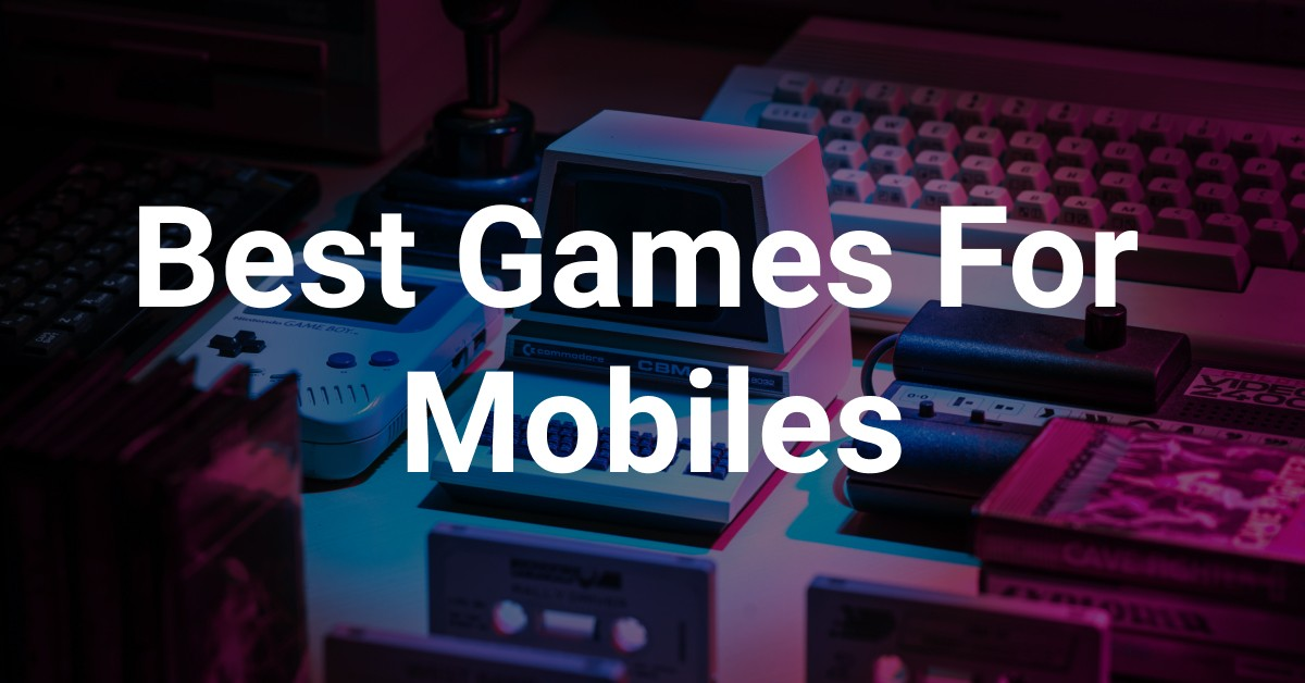 Best games for mobiles